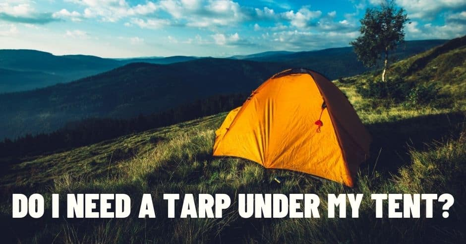 Do I Need a Tarp Under My Tent?